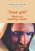 """""""JESUS GRÄT"""", Bibeln och mänskliga känslor"""